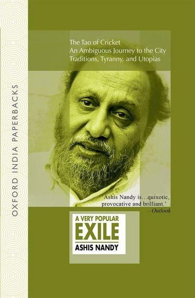 A Very Popular Exile: An Omnibus Comprising the Tao of Cricket; An Ambiguous Journey to the City; Traditions, Tyranny, and Utopias