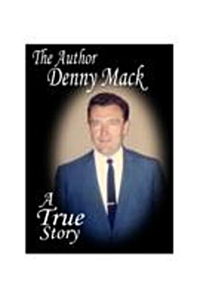 DENNY MACK A True Story