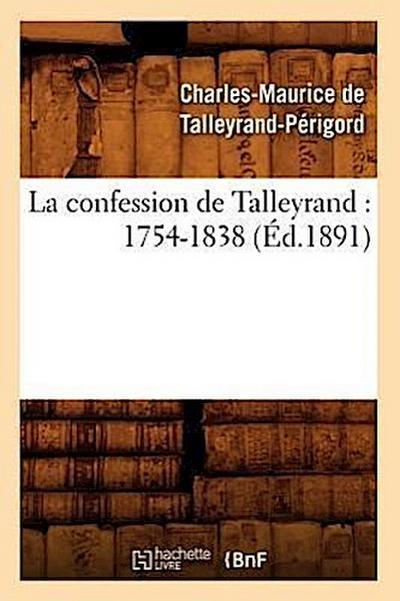La Confession de Talleyrand: 1754-1838 (Éd.1891)