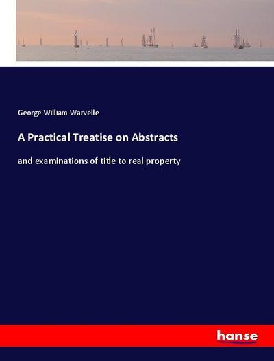 A Practical Treatise on Abstracts