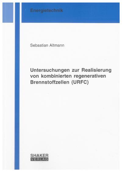 Untersuchungen zur Realisierung von kombinierten regenerativen Brennstoffzellen (URFC)
