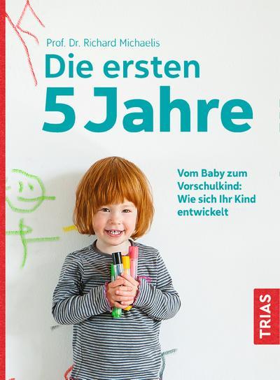 Die ersten 5 Jahre: Vom Baby zum Vorschulkind: Wie sich Ihr Kind entwickelt