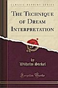 The Technique of Dream Interpretation (Classic Reprint)