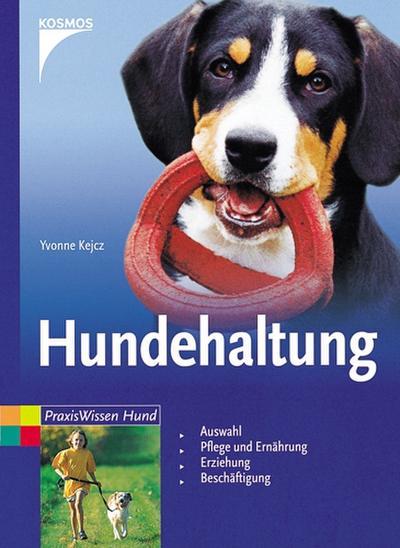 Hundehaltung: Auswahl, Pflege und Ernährung, Erziehung, Beschäftigung