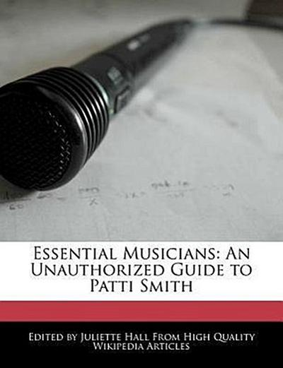 Essential Musicians: An Unauthorized Guide to Patti Smith