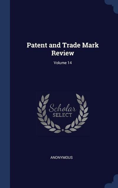 Patent and Trade Mark Review; Volume 14