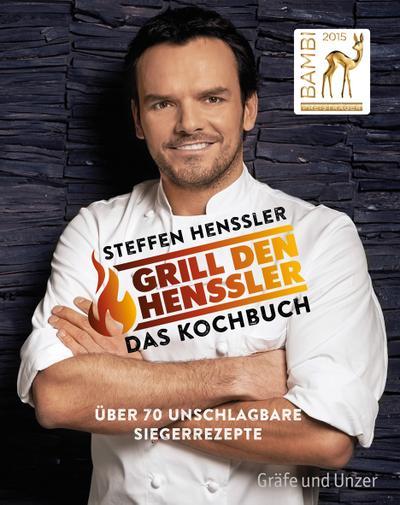 Grill den Henssler - Das Kochbuch; Über 70 unschlagbare Siegerrezepte; Einzeltitel; Deutsch
