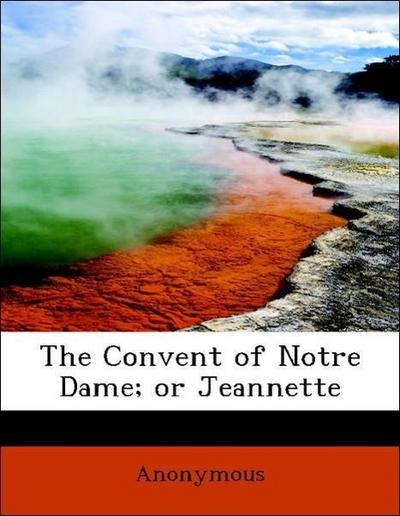 The Convent of Notre Dame; or Jeannette