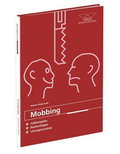 Mobbing: FallbeispieleRechtsfolgen-Lösungsansätze