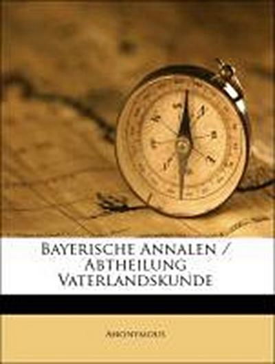 Bayerische Annalen. Dritter Jahrgang 1835. Erste Hälfte. Abtheilung Vaterlandskunde