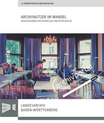 Archivnutzer im Wandel: Vorträge des 77. Südwestdeutschen Archivtags am 22. und 23. Juni 2017 in Bretten (Sonderveröffentlichungen des Landesarchivs Baden-Württemberg)