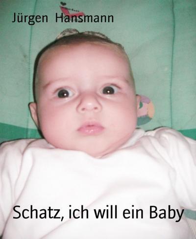Schatz, ich will ein Baby
