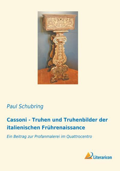 Cassoni - Truhen und Truhenbilder der italienischen Frührenaissance