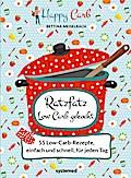 Happy Carb: Ratzfatz Low Carb gekocht: 55 Low-Carb-Rezepte, einfach und schnell für jeden Tag