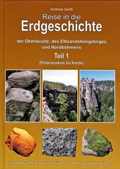 Reise in die Erdgeschichte der Oberlausitz, des Elbsandsteingebirges und Nordböhmens. Tl.1