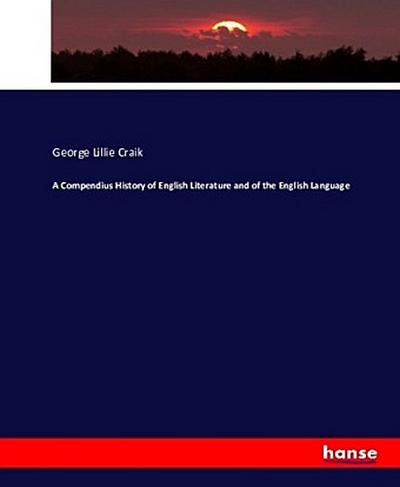 A Compendius History of English Literature and of the English Language