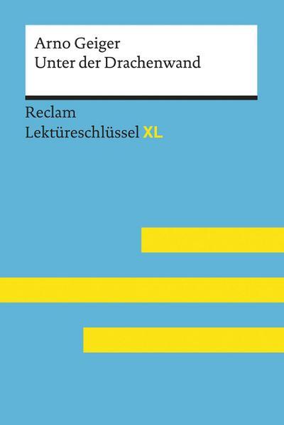 Unter der Drachenwand von Arno Geiger: Lektüreschlüssel mit Inhaltsangabe, Interpretation, Prüfungsaufgaben mit Lösungen, Lernglossar. (Reclam Lektüreschlüssel XL)