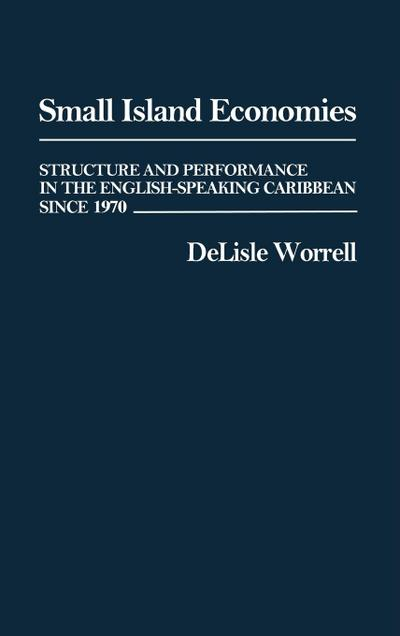 Small Island Economies: Structure and Performance in the English-Speaking Caribbean Since 1970