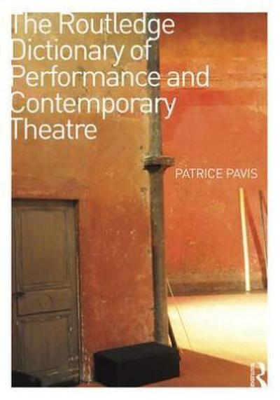 The Routledge Dictionary of Contemporary Theatre and Performance