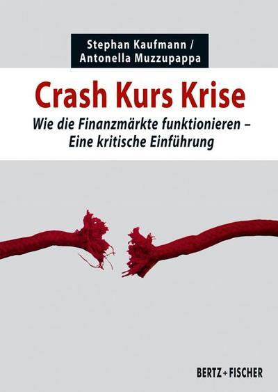Crash Kurs Krise: Wie die Finanzmärkte funktionieren. Eine kritische Einführung (Kritische Einführungen)