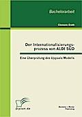 Der Internationalisierungsprozess von ALDI SÜD: Eine Überprüfung des Uppsala Modells