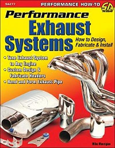 Performance Exhaust Systems: How to Design, Fabricate, and Install