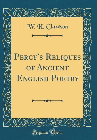 Percy's Reliques of Ancient English Poetry (Classic Reprint)