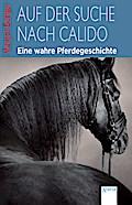 Auf der Suche nach Calido; Eine wahre Pferdeg ...