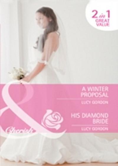 Winter Proposal / His Diamond Bride: A Winter Proposal / His Diamond Bride (Mills & Boon Cherish)