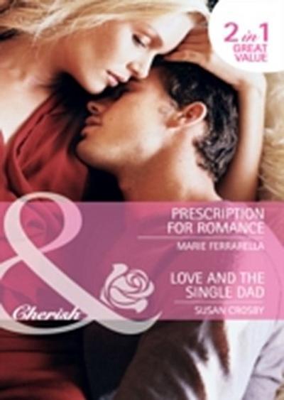 Prescription for Romance / Love and the Single Dad: Prescription for Romance / Love and the Single Dad (Mills & Boon Cherish)