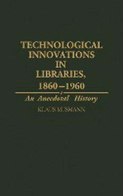 Technological Innovations in Libraries, 1860-1960: An Anecdotal History