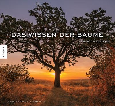 Das Wissen der Bäume; 59 Porträts der ältesten und legendärsten Bäume der Welt; Deutsch; 93 farb. Abb.
