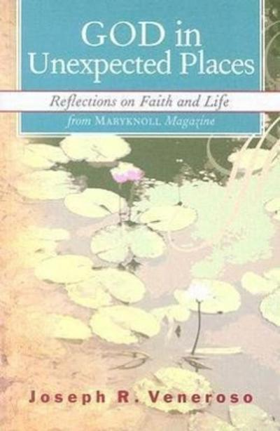 God in Unexpected Places: Reflections on Faith and Life from Maryknoll Magazine