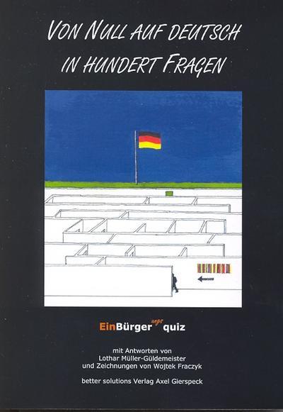 Von Null auf Deutsch in hundert Fragen - Einbürgerungsquiz: Antworten auf den hessischen Einbürgerungstest zum Erhalt der deutschen Staatsbürgerschaft ? mit 94 Zeichnungen von Wojtec Fraczyk
