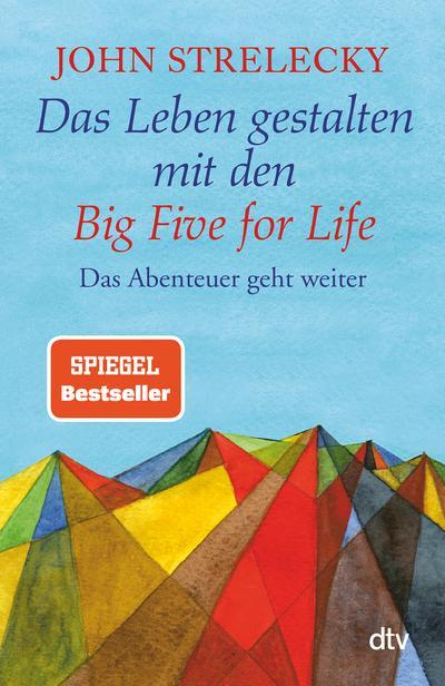 Das Leben gestalten mit den Big Five for Life: Das Abenteuer geht weiter
