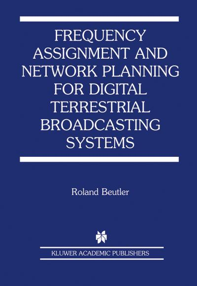 Frequency Assignment and Network Planning for Digital Terrestrial Broadcasting Systems