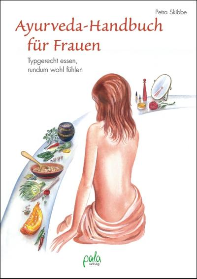 Ayurveda-Handbuch für Frauen. Typgerecht essen, rundum wohl fühlen