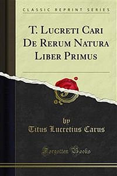 T. Lucreti Cari De Rerum Natura Liber Primus