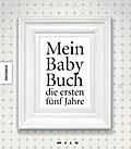 Mein Baby-Buch: die ersten fünf Jahre. Ein Ba ...