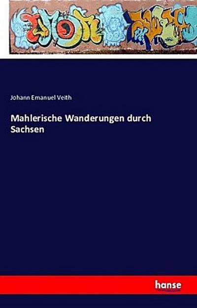 Mahlerische Wanderungen durch Sachsen