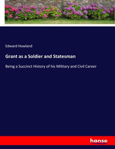 Grant as a Soldier and Statesman