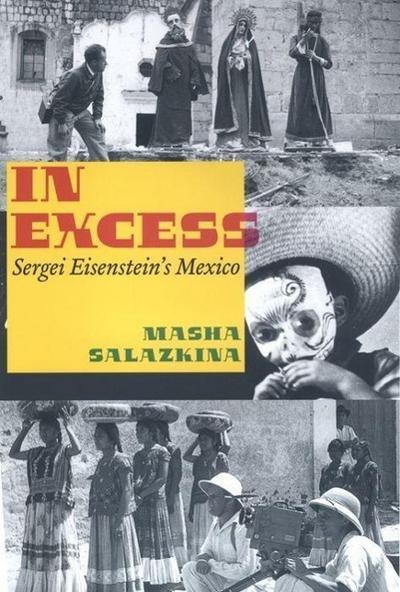 In Excess: Sergei Eisenstein's Mexico