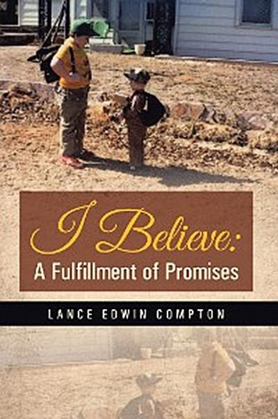 I Believe:  a Fulfillment of Promises