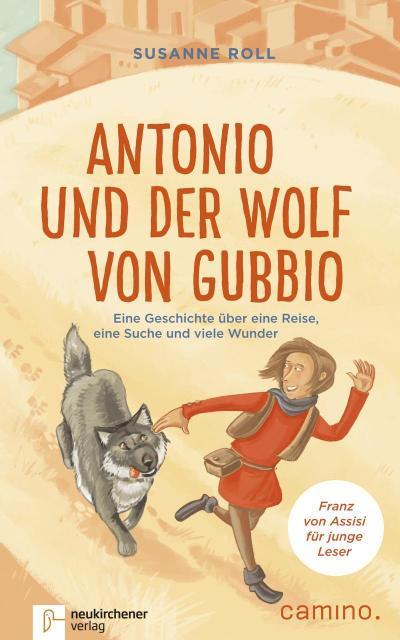 Antonio und der Wolf von Gubbio: Eine Geschichte über eine Reise, eine Suche und viele Wunder - Franz von Assisi für junge Leser