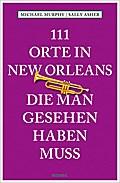 111 Orte in New Orleans, die man gesehen habe ...