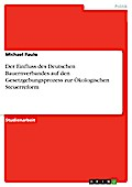 Der Einfluss des Deutschen Bauernverbandes auf den Gesetzgebungsprozess zur Ökologischen Steuerreform - Michael Paulo