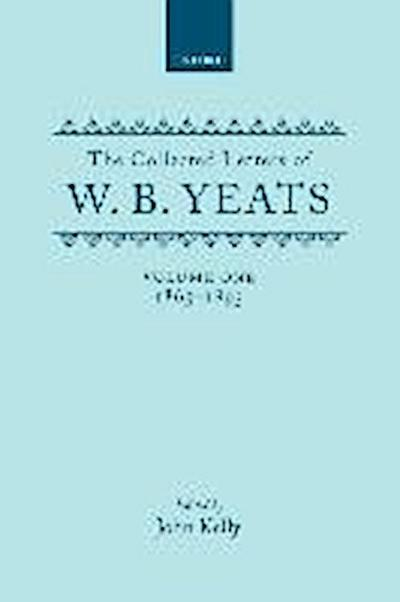 The Collected Letters of W.B. Yeats: Volume I: 1865-1895