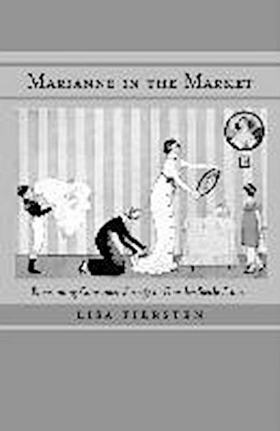 Marianne in the Market: Envisioning Consumer Society in Fin-de-Siecle France