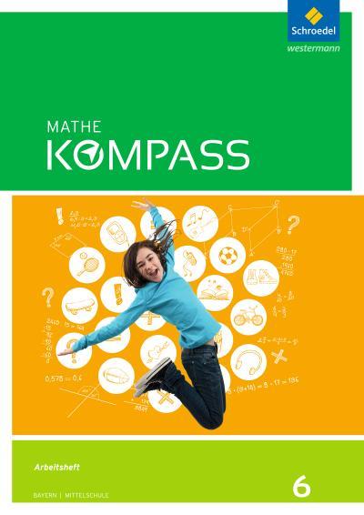 Mathe Kompass 6. Arbeitsheft mit Lösungen. Bayern