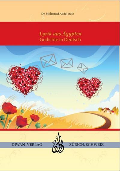Botschaften von Herz zu Herz: Lyrik aus Ägypten, Gedichte in Deutsch
